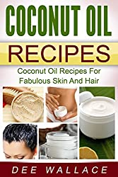 Coconut Oil Recipes: Coconut Oil Recipes For Fabulous Skin And Hair (With Bonus Chapter!) (Coconut Oil Miracles Book 1) (English Edition)