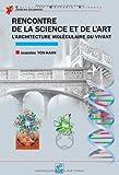 Rencontre de la science et de l'art - L'architecture moléculaire du vivant
