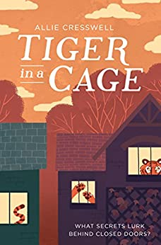 Tiger in a Cage: What secrets lurk behind closed doors? by [Cresswell, Allie]