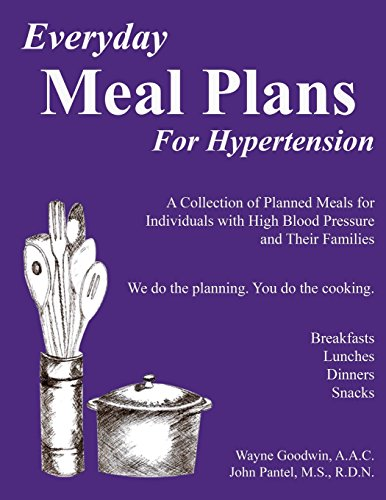 Everyday Meal Plans for Hypertension: A Collection of Planned Meals for Individuals with High Blood Pressure and Their Families