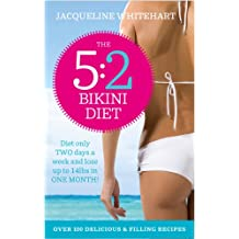 The 5:2 Bikini Diet: Over 140 Delicious Recipes That Will Help You Lose Weight, Fast! Includes Weekly Exercise Plan and Calorie Counter