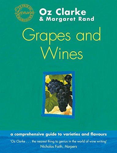 Oz Clarke's Grapes And Wines: A guide to varieties & flavours: A Guide to Varieties and Flavours