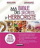 Ma bible des secrets d'herboriste: Le mode d'emploi des plantes dans tous leurs états (SANTE/FORME)...