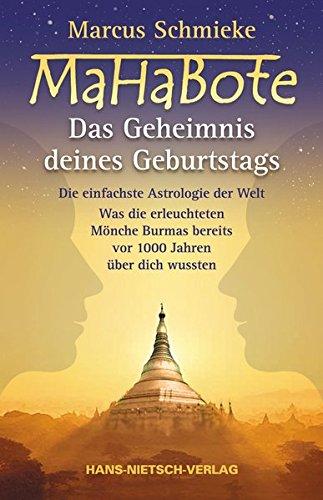 MaHaBote - Das Geheimnis deines Geburtstags: Die einfachste Astrologie der Welt - Was die erleuchteten Mönche Burmas bereits vor 1000 Jahren wussten