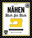Nähen - Stich für Stich: Nähbasics & Praxisprojekte: Alle Grundlagen für Einsteiger