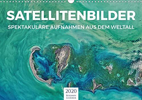 Satellitenbilder - Spektakuläre Aufnahmen aus dem Weltall (Wandkalender 2020 DIN A3 quer)