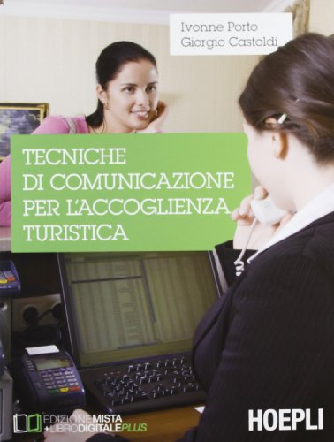Tecniche di comunicazione per l'accoglienza turistica. Per gli Ist. tecnici commerciali