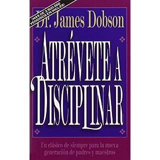 Atr Vete a Disciplinar (Nueva Edici N): Un CL Sico de Siempre Para La Nueva Generaci N de Padres y Maestros (Translation of : Atrevete a Disciplinar)