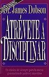 Atrévete a Disciplinar (Nueva Edición): Un Clásico de Siempre Para La Nueva Generación de Padres Y Maestros (Translation of : Atrevete a Disciplinar)