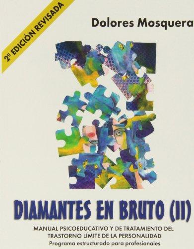 Diamantes en bruto (II)-Segunda edición revisada: Manual psicoeducativo y de tratamiento del trastorno límite de la personalidad por Dolores Mosquera Barral