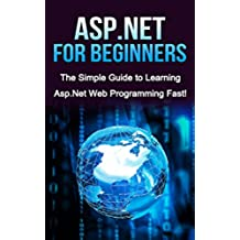 ASP.NET For Beginners: The Simple Guide to Learning ASP.NET Web Programming Fast! (English Edition)