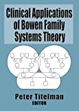 Clinical Applications of Bowen Family Systems Theory (Haworth Marriage & the Family)