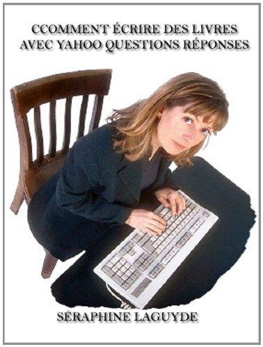 Comment écrire des livres avec Yahoo Questions Réponses par SERAPHINE LAGUYDE