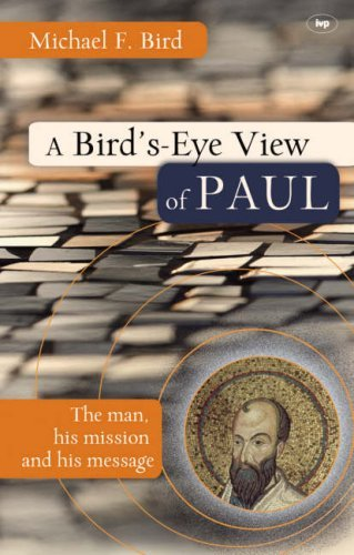 a-birds-eye-view-of-paul-the-man-his-mission-and-his-message-by-michael-f-bird-2008-04-18