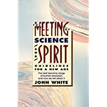 The Meeting of Science and Spirit: Guidelines for a New Age (Omega Book) by John White (1990-12-30)