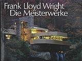 Frank Lloyd Wright, Die Meisterwerke