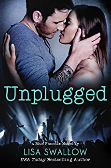 Unplugged: A Second Chance British Rock Star Romance (Blue Phoenix Book 3) by [Swallow, Lisa]