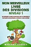 Telecharger Livres MON MERVEILLEUX LIVRE Des DIVISIONS NIVEAU 1 UN EXCELLENT CAHIER D EXERCICES AVEC 10 SEMAINES DE PRATIQUE POUR MAITRISER LA DIVISION a DEUX CHIFFRES (PDF,EPUB,MOBI) gratuits en Francaise