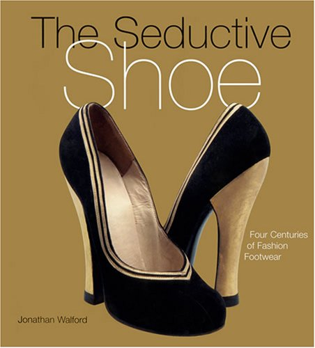 The Seductive Shoes Four Centuries Of Fashion Footwear