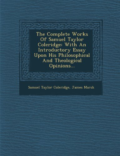The Complete Works Of Samuel Taylor Coleridge: With An Introductory Essay Upon His Philosophical And Theological Opinions...