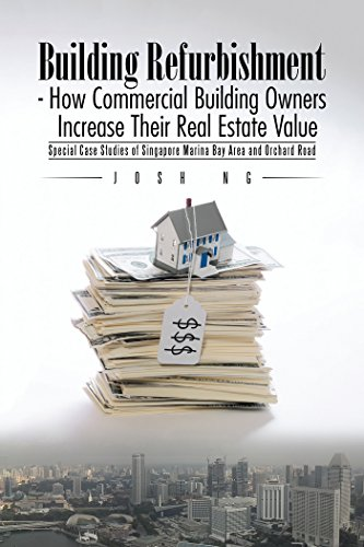 Building Refurbishment - How Commercial Building Owners Increase Their Real Estate Value: Special Case Studies of Singapore Marina Bay Area and Orchard Road