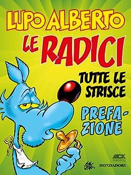 Lupo Alberto n.0 (Mondadori): Le radici. Prefazione (Italian Edition) von [Silver]