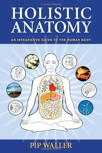 Holistic Anatomy: An Integrative Guide to the Human Body by Waller, Pip (2010) Paperback