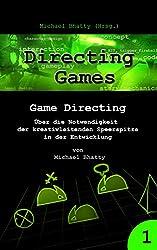 Directing Games: Game Directing: Über die Notwendigkeit der kreativleitenden Speerspitze in der Entwicklung