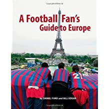 A Football Fan's Guide to Europe by Daniel Ford (2009-09-25)