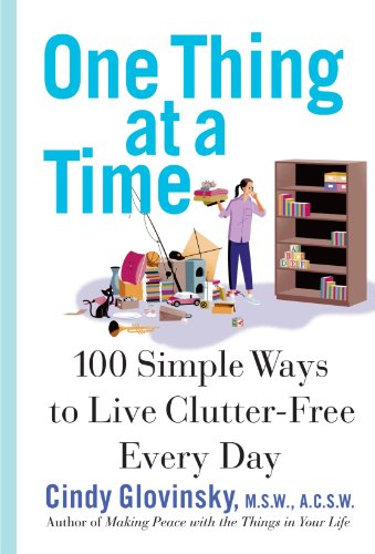 One Thing at a Time: 100 Simple Ways to Live Clutter-Free Every Day por Cindy Glovinsky