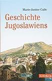 Geschichte Jugoslawiens - Marie-Janine Calic