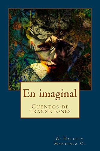 En imaginal: Cuentos de transiciones por G. Nallely Martinez Curiel