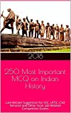 250 Most Important MCQ on Indian History: Last Minute Suggestion for SSC, UPSC, Civil Services and Other Govt. Job Related Competitive Exams (AACE Success Series Book 1)