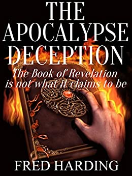 The Apocalypse Deception: The Book of Revelation is not what it claims to be (English Edition) di [Harding, Fred]