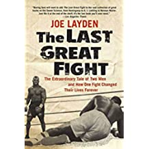 The Last Great Fight: The Extraordinary Tale of Two Men and How One Fight Changed Their Lives Forever (English Edition)