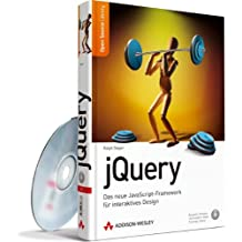 jQuery: Das neue JavaScript-Framework für interaktives Design (Open Source Library)