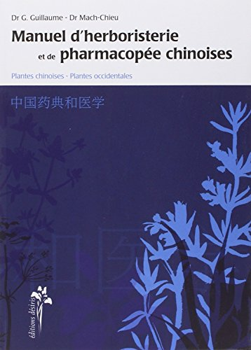 Manuel d'herboristerie et de pharmacope chinoises : Plantes chinoises, plantes occidentales