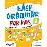 Easy grammar for kids. Level 2. Materiali per il docente. Per la Scuola elementare