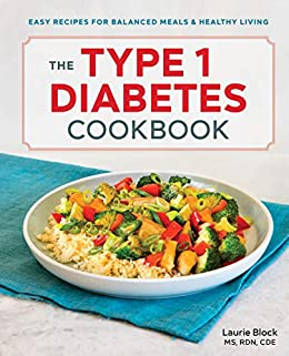 The Type 1 Diabetes Cookbook: Easy Recipes for Balanced ...
