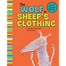 The Wolf in Sheep's Clothing: A Retelling of Aesop's Fable (My First Classic Story) by Mark White (2013-01-01)