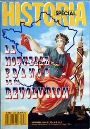 HISTORIA SPECIAL [No 504] du 01/12/1988 - LA NOUVELLE FRANCE DE LA REVOLUTION - POLITIQUE ET ADMINISTRATION - DECLARATION DES DROITS DE L'HOMME ET DU CITOYEN - UNE AFFAIRE DE GROS SOUS PAR JACQUES SEDILLOT - ENCADRE LES JEUX - LA FRANCE AUX 83 DEPARTEMENTS PAR JACQUES GODECHOT - LE PREMIER MAIRE DE LYON PAR GERARD CHAUVY - 28 MILLIONS DE FRANCAIS - LE TOUR DE FRANCE DE LA REVOLUTION ALSACE CORSE SAVOIE CHAMPAGNE - UNE REVOLUTION A LA TABLE DES PARISIENS PAR VALERIE ORTOLI - MICHEL BOCUSE ET LA