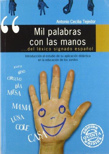Mil Palabras Con Las Manos - del Lexico Signado Espanol por Antonio Cecilia Tejedor