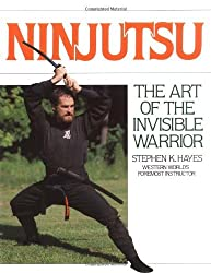 Ninjutsu: The Art of the Invisible Warrior by Stephen K. Hayes (1984-04-01)