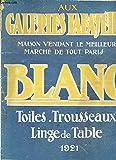 Telecharger Livres AUX GALERIES LAFAYETTE MAISON VENDANT LE MEILLEUR MARCHE DE TOUT PARIS BLANC TOILES TROUSSEAUX LINGE DE TABLE 1921 (PDF,EPUB,MOBI) gratuits en Francaise