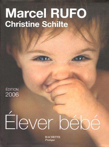 Elever bébé : De la naissance à six ans par Marcel Rufo, Christine Schilte