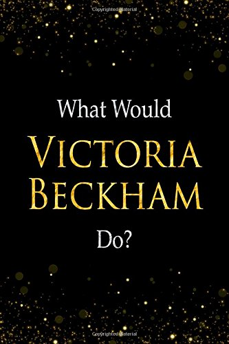 What Would Victoria Beckham Do?: Victoria Beckham Designer Notebook