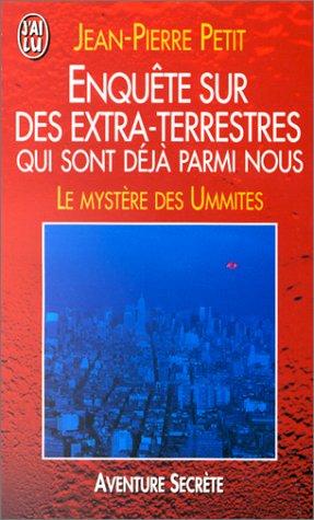 ENQUETE SUR DES EXTRA-TERRESTRES QUI SONT DEJA PARMI NOUS. : Le mystère des Ummites par Jean-Pierre Petit