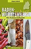 Baden-Württemberg scharf: 40 pikante Ausflugsziele - Jürgen Seibold