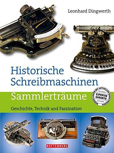 Preisvergleich Produktbild Historische Schreibmaschinen: Geschichte, Technik und Faszination. Sammlerträume
