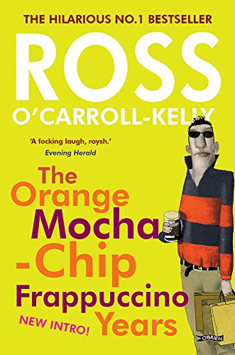 Dublin-chip (Ross O'Carroll-Kelly: The Orange Mocha-Chip Frappuccino Years (Ross O'Carroll Kelly Book 3) (English Edition))